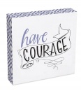 Have Courage 8x8 Wood Plaque