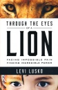 Through The Eyes Of A Lion: Facing Impossible Pain / Finding Incredible Power
