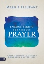 Encountering God Through Prayer: Simple Strategies to Develop a Powerful Prayer Life