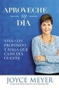 Aproveche su día: Viva con propósito y haga que cada día cuente (Spanish Edition)