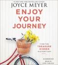 Enjoy Your Journey: Find the Treasure Hidden in Every Day (Audiobook)