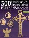 300 Christian & Inspirational Patterns for Scroll Saw Woodworking, 2nd Edition Revised and Expanded
