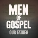 Men Of Gospel Our Father